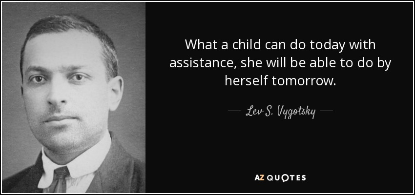 quote-what-a-child-can-do-today-with-assistance-she-will-be-able-to-do-by-herself-tomorrow-lev-s-vygotsky-60-2-0210.jpg